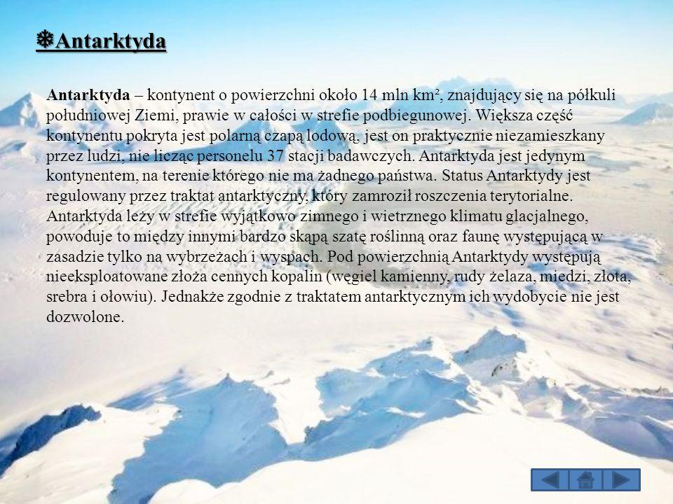 ❅ Antarktyda Antarktyda – kontynent o powierzchni około 14 mln km², znajdujący się na półkuli południowej Ziemi, prawie w całości w strefie podbieguno