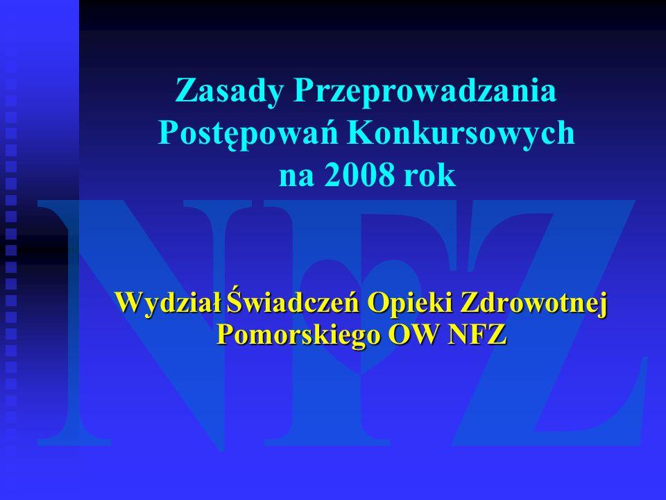 Zasady Przeprowadzania Postępowań Konkursowych na 2008 rok Wydział Świadczeń Opieki Zdrowotnej Pomorskiego OW NFZ
