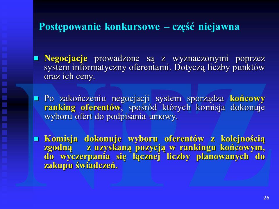 26 Postępowanie konkursowe – część niejawna Negocjacje prowadzone są z wyznaczonymi poprzez system informatyczny oferentami.