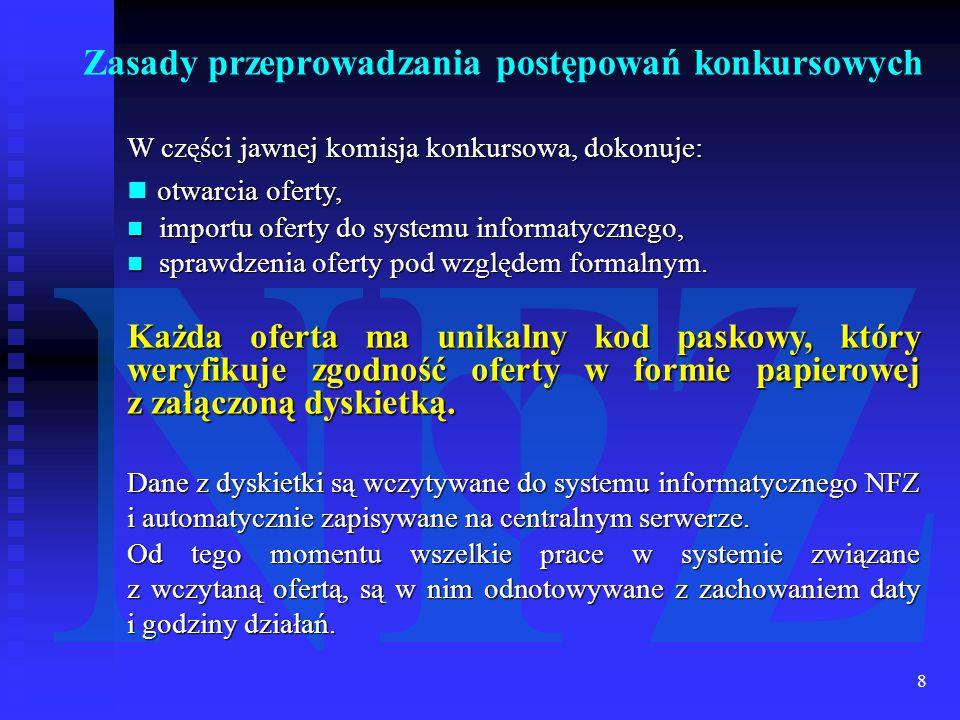 8 W części jawnej komisja konkursowa, dokonuje: otwarcia oferty, importu oferty do systemu informatycznego, importu oferty do systemu informatycznego, sprawdzenia oferty pod względem formalnym.