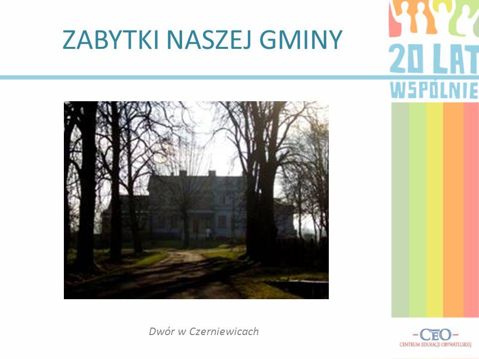 ZABYTKI NASZEJ GMINY Dwór w Czerniewicach