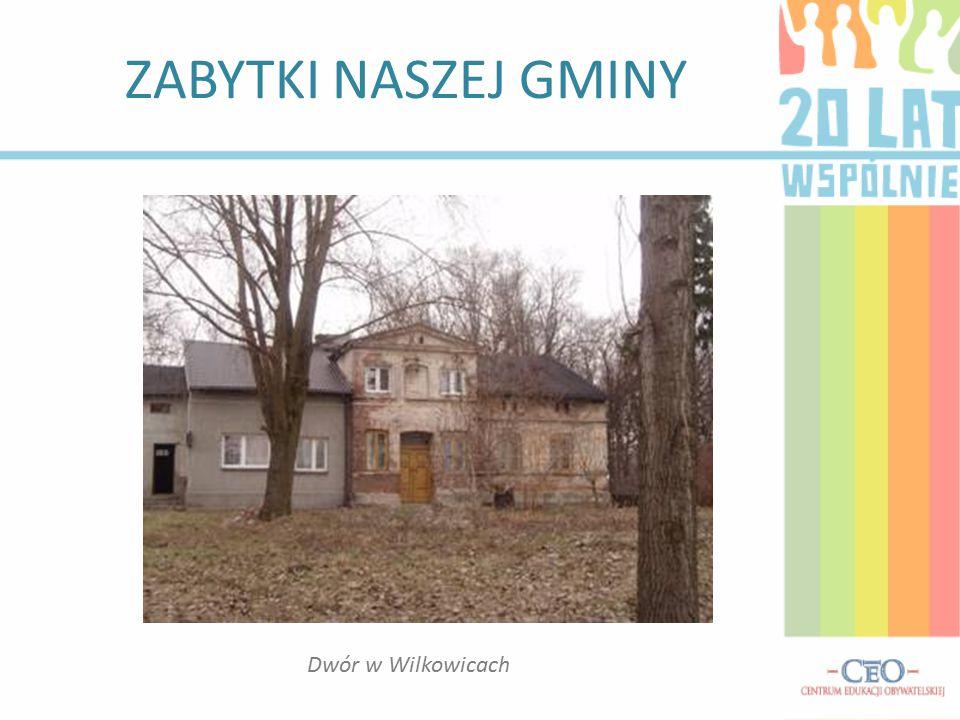 ZABYTKI NASZEJ GMINY Dwór w Wilkowicach