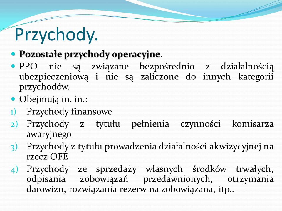 Przychody. Pozostałe przychody operacyjne Pozostałe przychody operacyjne. PPO nie są związane bezpośrednio z działalnością ubezpieczeniową i nie są za
