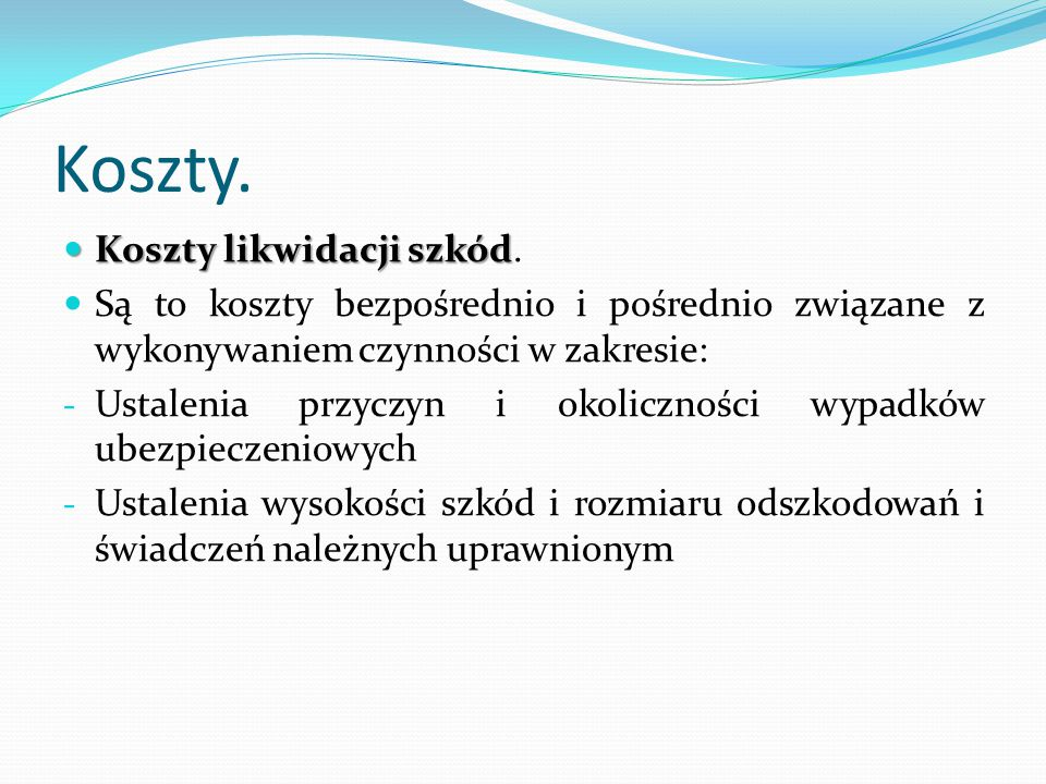 Koszty. Koszty likwidacji szkód Koszty likwidacji szkód. Są to koszty bezpośrednio i pośrednio związane z wykonywaniem czynności w zakresie: - Ustalen
