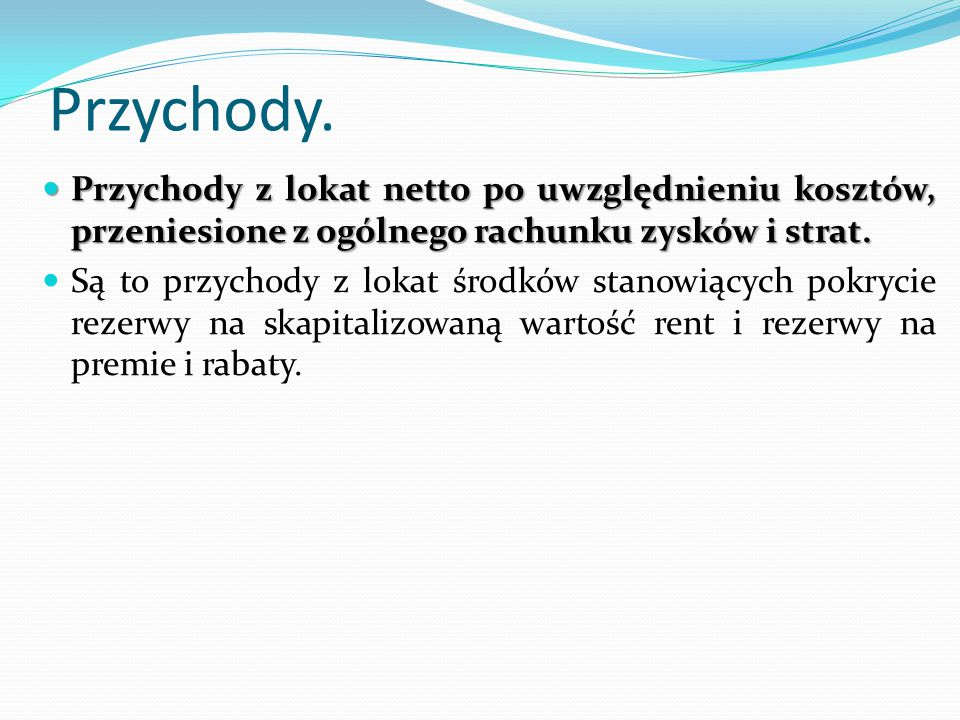 Przychody. Przychody z lokat netto po uwzględnieniu kosztów, przeniesione z ogólnego rachunku zysków i strat. Przychody z lokat netto po uwzględnieniu