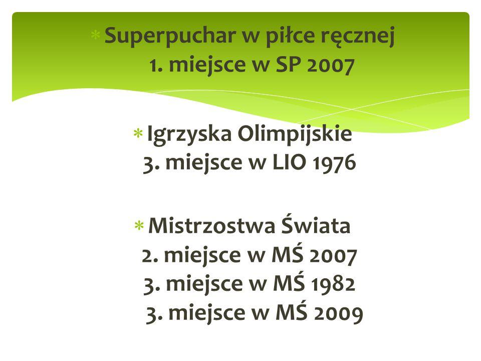  Superpuchar w piłce ręcznej 1. miejsce w SP 2007  Igrzyska Olimpijskie 3. miejsce w LIO 1976  Mistrzostwa Świata 2. miejsce w MŚ 2007 3. miejsce w