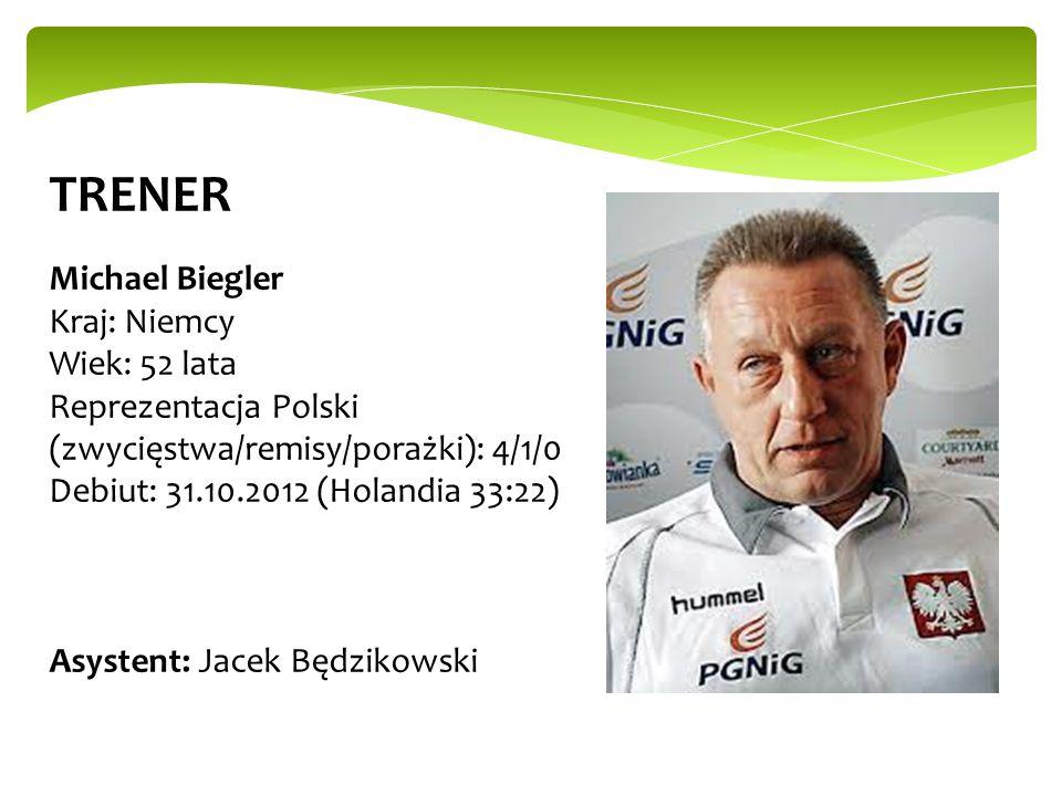 TRENER Michael Biegler Kraj: Niemcy Wiek: 52 lata Reprezentacja Polski (zwycięstwa/remisy/porażki): 4/1/0 Debiut: 31.10.2012 (Holandia 33:22) Asystent