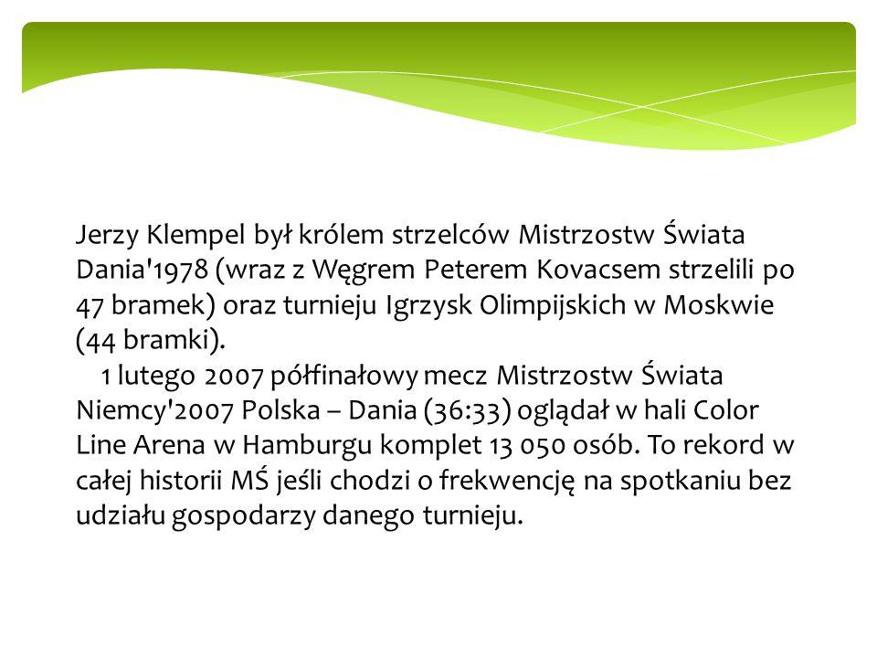 Jerzy Klempel był królem strzelców Mistrzostw Świata Dania'1978 (wraz z Węgrem Peterem Kovacsem strzelili po 47 bramek) oraz turnieju Igrzysk Olimpijs