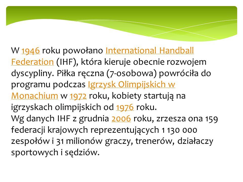 W 1946 roku powołano International Handball Federation (IHF), która kieruje obecnie rozwojem dyscypliny. Piłka ręczna (7-osobowa) powróciła do program