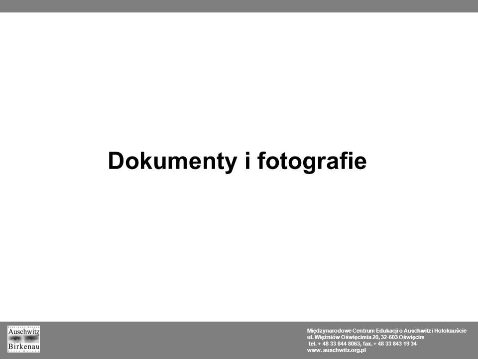 Dokumenty i fotografie Międzynarodowe Centrum Edukacji o Auschwitz i Holokauście ul. Więźniów Oświęcimia 20, 32-603 Oświęcim tel. + 48 33 844 8063, fa