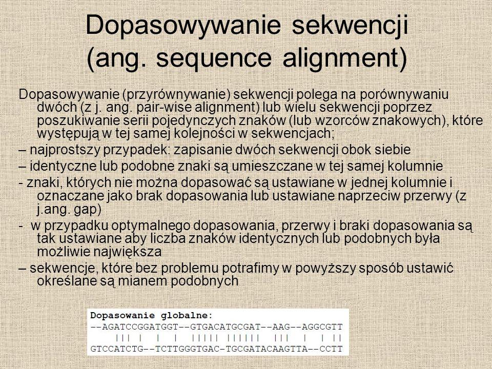 Dopasowywanie sekwencji (ang. sequence alignment) Dopasowywanie (przyrównywanie) sekwencji polega na porównywaniu dwóch (z j. ang. pair-wise alignment