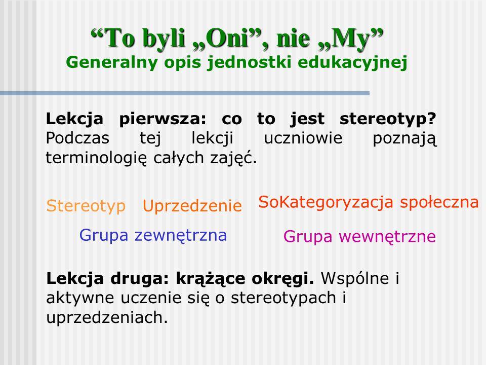 """""""To byli """"Oni"""", nie """"My"""" """"To byli """"Oni"""", nie """"My"""" Generalny opis jednostki edukacyjnej Lekcja pierwsza: co to jest stereotyp? Podczas tej lekcji uczni"""