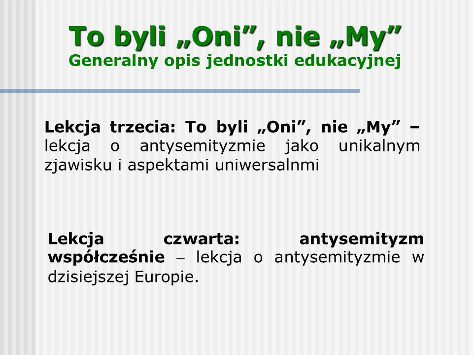"""To byli """"Oni"""", nie """"My"""" To byli """"Oni"""", nie """"My"""" Generalny opis jednostki edukacyjnej Lekcja trzecia: To byli """"Oni"""", nie """"My"""" – lekcja o antysemityzmie"""