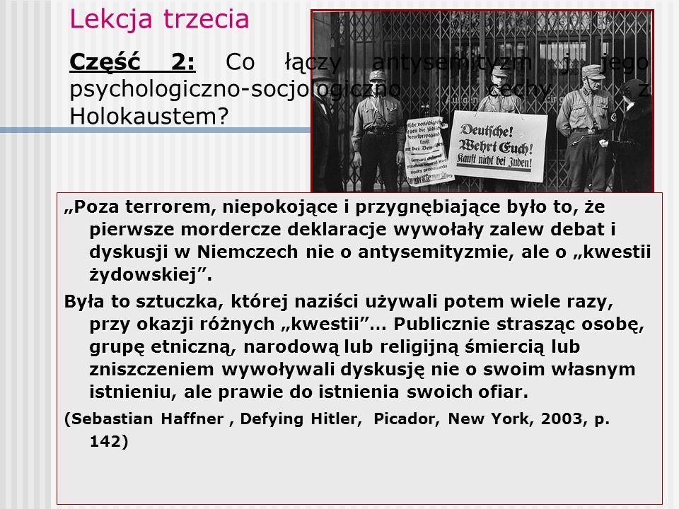 """Lekcja trzecia Część 2: Co łączy antysemityzm j jego psychologiczno-socjologiczno cechy z Holokaustem? """"Poza terrorem, niepokojące i przygnębiające by"""