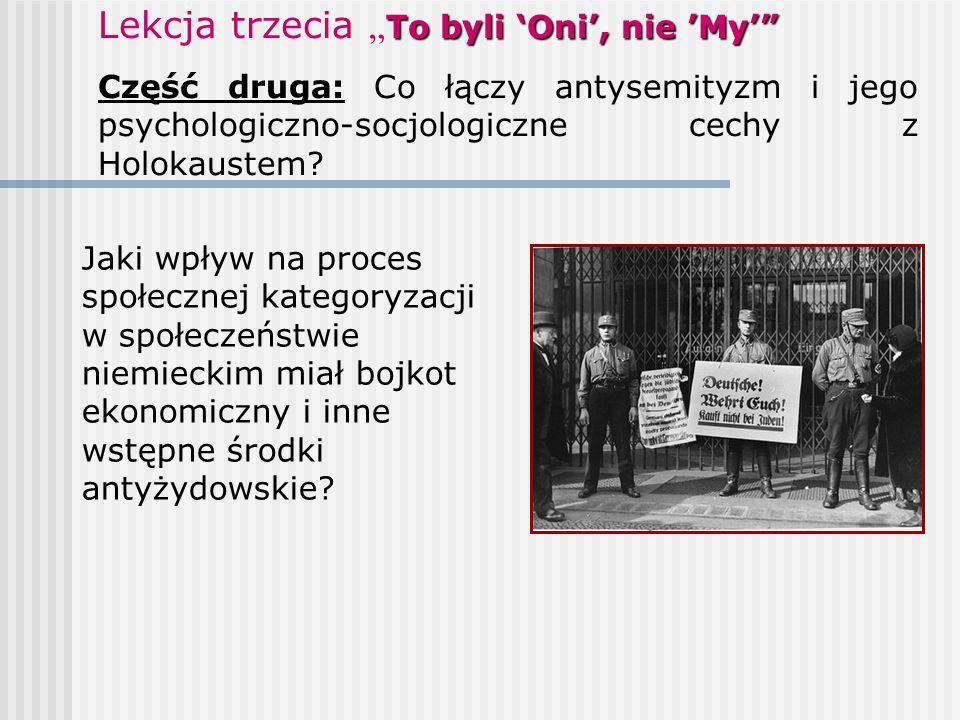 """To byli 'Oni', nie 'My'"""" Lekcja trzecia """" To byli 'Oni', nie 'My'"""" Część druga: Co łączy antysemityzm i jego psychologiczno-socjologiczne cechy z Holo"""