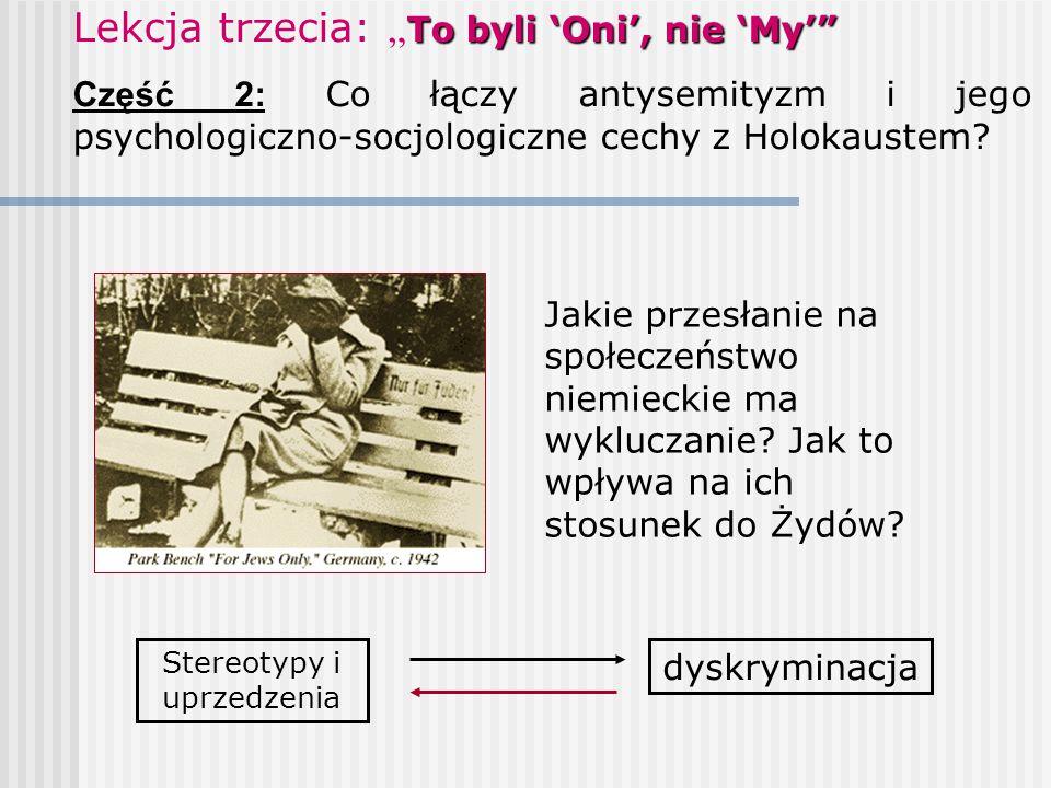 """To byli 'Oni', nie 'My'"""" Lekcja trzecia: """" To byli 'Oni', nie 'My'"""" Część 2: Co łączy antysemityzm i jego psychologiczno-socjologiczne cechy z Holokau"""