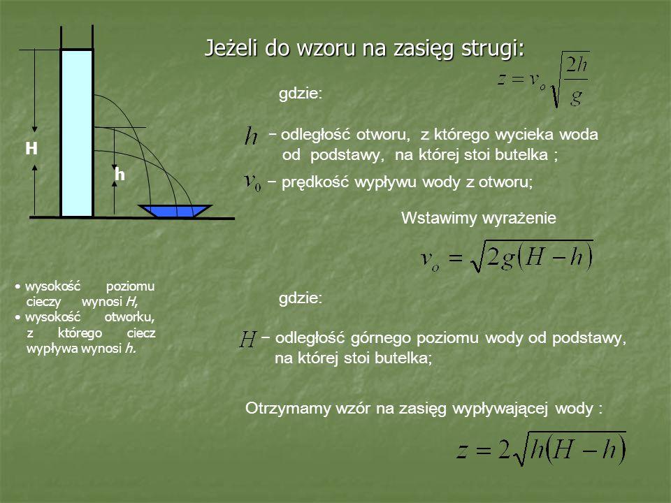 H h Jeżeli do wzoru na zasięg strugi: gdzie: − odległość otworu, z którego wycieka woda od podstawy, na której stoi butelka ; − prędkość wypływu wody