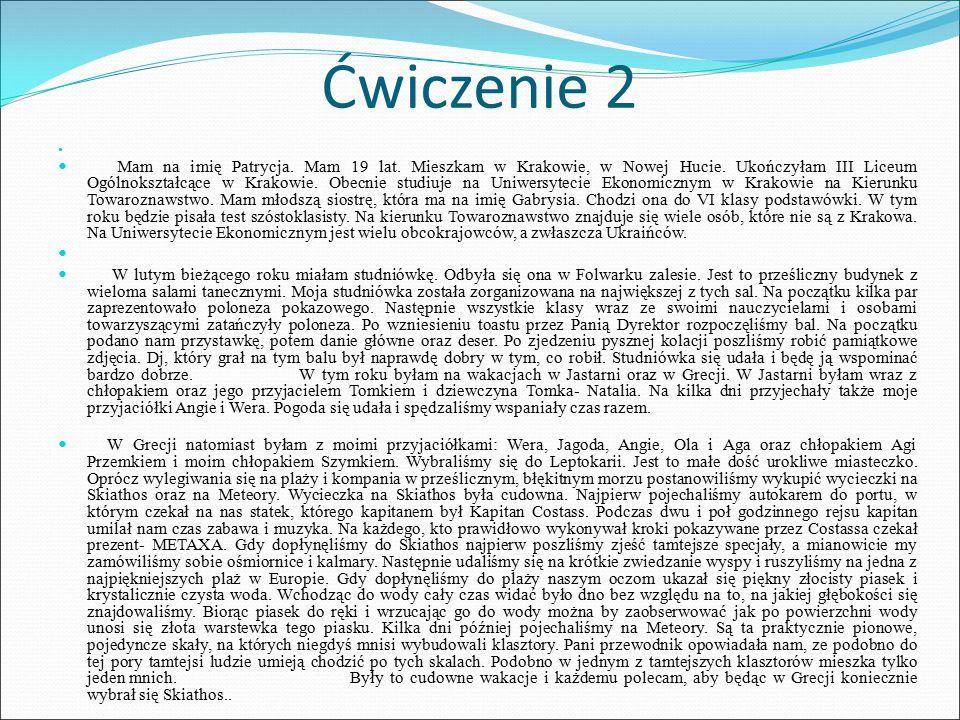 Ćwiczenie 2 Mam na imię Patrycja. Mam 19 lat. Mieszkam w Krakowie, w Nowej Hucie.