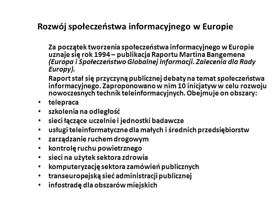Rozwój społeczeństwa informacyjnego w Europie Za początek tworzenia społeczeństwa informacyjnego w Europie uznaje się rok 1994 – publikacja Raportu Martina Bangemena (Europa i Społeczeństwo Globalnej Informacji.
