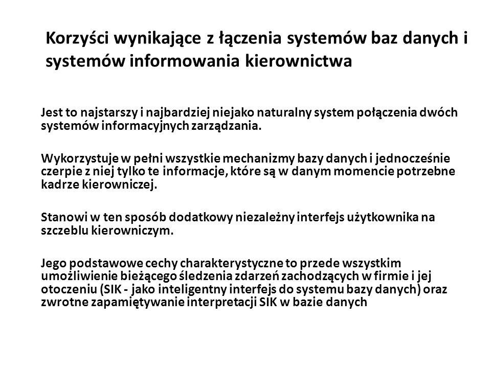 Korzyści wynikające z łączenia systemów baz danych i systemów informowania kierownictwa Jest to najstarszy i najbardziej niejako naturalny system połączenia dwóch systemów informacyjnych zarządzania.