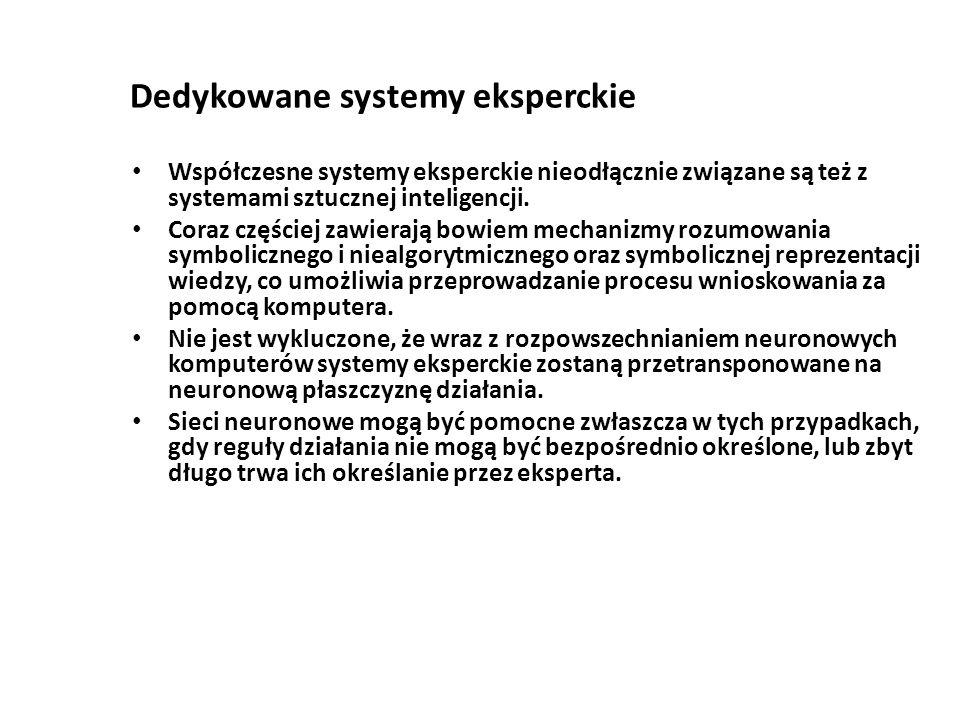 Dedykowane systemy eksperckie Współczesne systemy eksperckie nieodłącznie związane są też z systemami sztucznej inteligencji.
