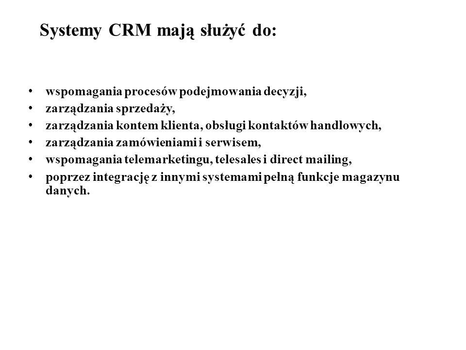 Systemy CRM mają służyć do: wspomagania procesów podejmowania decyzji, zarządzania sprzedaży, zarządzania kontem klienta, obsługi kontaktów handlowych, zarządzania zamówieniami i serwisem, wspomagania telemarketingu, telesales i direct mailing, poprzez integrację z innymi systemami pełną funkcje magazynu danych.