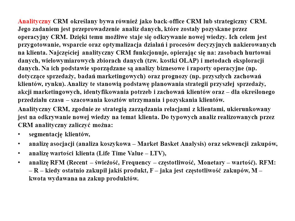 Analityczny CRM określany bywa również jako back-office CRM lub strategiczny CRM.