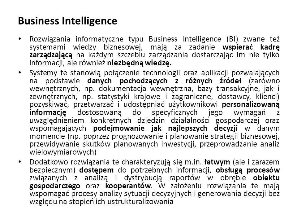 Business Intelligence Rozwiązania informatyczne typu Business Intelligence (BI) zwane też systemami wiedzy biznesowej, mają za zadanie wspierać kadrę zarządzającą na każdym szczeblu zarządzania dostarczając im nie tylko informacji, ale również niezbędną wiedzę.
