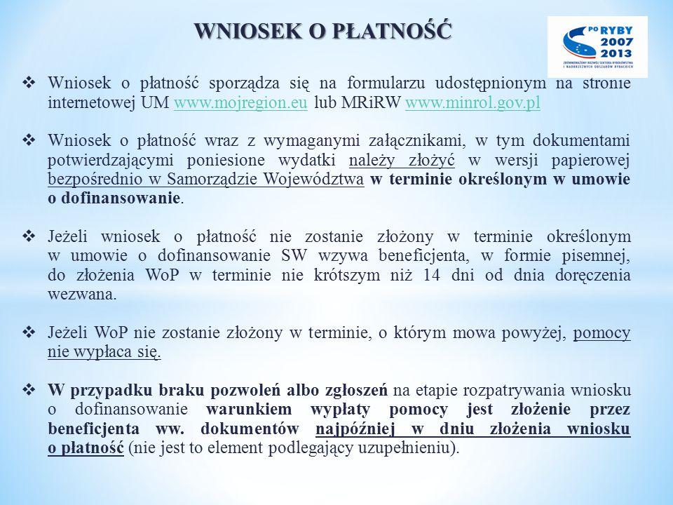WNIOSEK O PŁATNOŚĆ  Wniosek o płatność sporządza się na formularzu udostępnionym na stronie internetowej UM www.mojregion.eu lub MRiRW www.minrol.gov