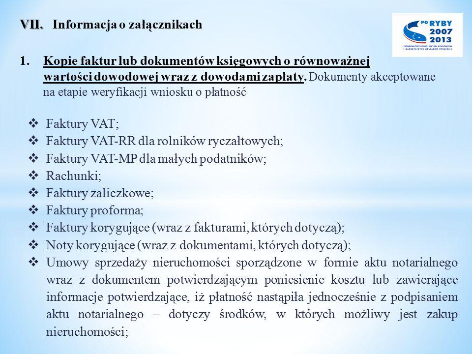 VII. VII. Informacja o załącznikach 1.Kopie faktur lub dokumentów księgowych o równoważnej wartości dowodowej wraz z dowodami zapłaty. Dokumenty akcep