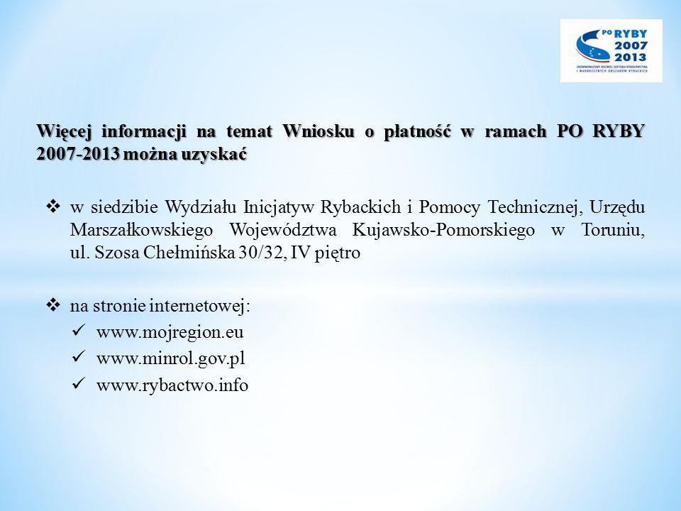 Więcej informacji na temat Wniosku o płatność w ramach PO RYBY 2007-2013 można uzyskać  w siedzibie Wydziału Inicjatyw Rybackich i Pomocy Technicznej