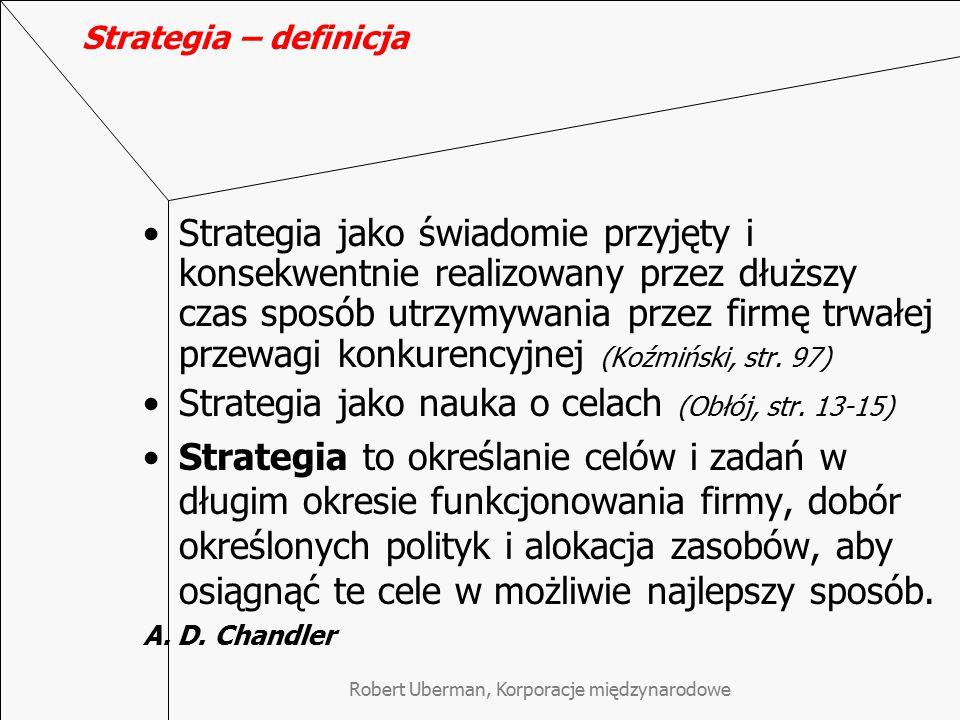 Robert Uberman, Korporacje międzynarodowe Strategia – definicja Strategia jako świadomie przyjęty i konsekwentnie realizowany przez dłuższy czas sposó