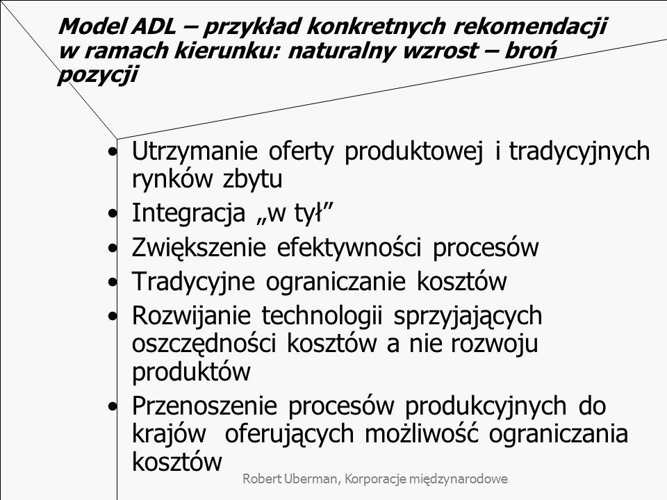Robert Uberman, Korporacje międzynarodowe Model ADL – przykład konkretnych rekomendacji w ramach kierunku: naturalny wzrost – broń pozycji Utrzymanie
