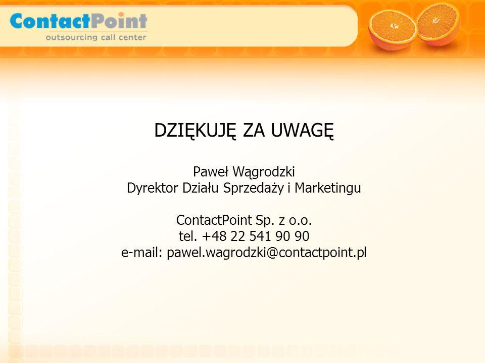 DZIĘKUJĘ ZA UWAGĘ Paweł Wągrodzki Dyrektor Działu Sprzedaży i Marketingu ContactPoint Sp. z o.o. tel. +48 22 541 90 90 e-mail: pawel.wagrodzki@contact