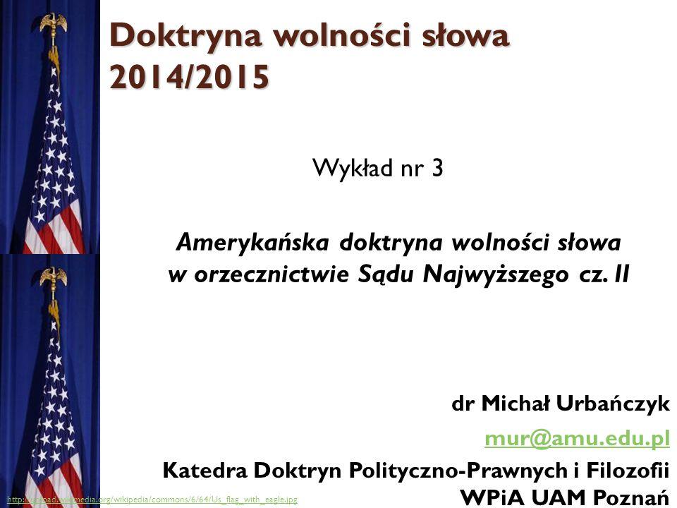 Doktryna wolności słowa 2014/2015 Wykład nr 3 Amerykańska doktryna wolności słowa w orzecznictwie Sądu Najwyższego cz.