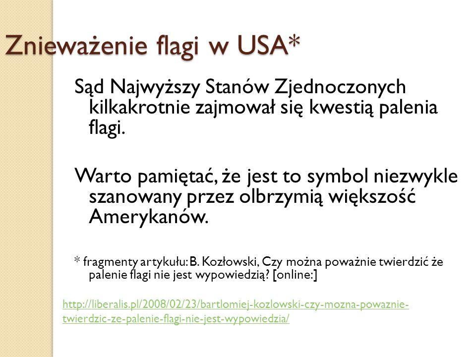 Znieważenie flagi w USA* Sąd Najwyższy Stanów Zjednoczonych kilkakrotnie zajmował się kwestią palenia flagi.