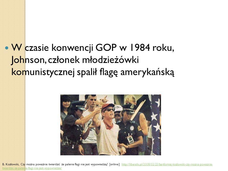 W czasie konwencji GOP w 1984 roku, Johnson, członek młodzieżówki komunistycznej spalił flagę amerykańską B.