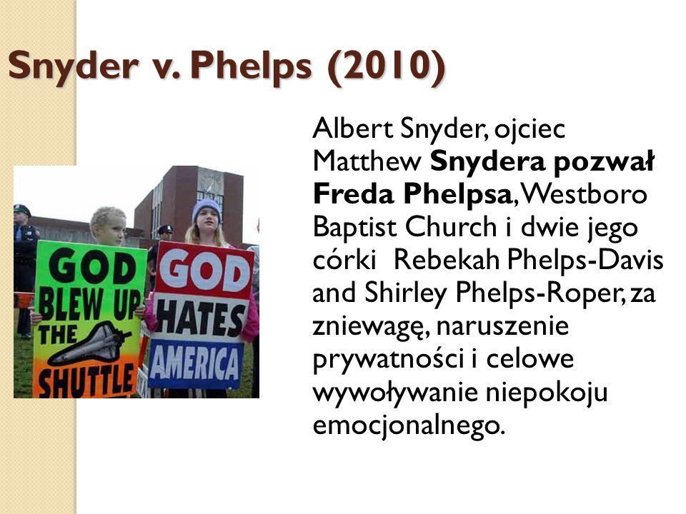 Albert Snyder, ojciec Matthew Snydera pozwał Freda Phelpsa, Westboro Baptist Church i dwie jego córki Rebekah Phelps-Davis and Shirley Phelps-Roper, za zniewagę, naruszenie prywatności i celowe wywoływanie niepokoju emocjonalnego.