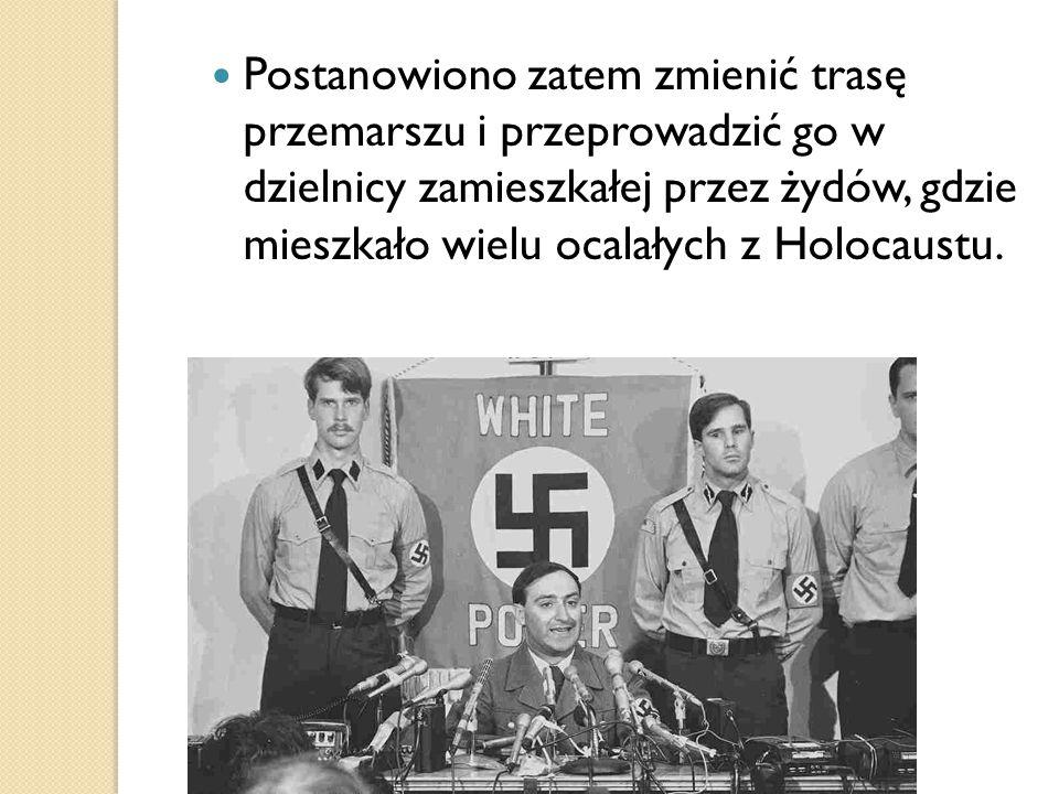 Postanowiono zatem zmienić trasę przemarszu i przeprowadzić go w dzielnicy zamieszkałej przez żydów, gdzie mieszkało wielu ocalałych z Holocaustu.