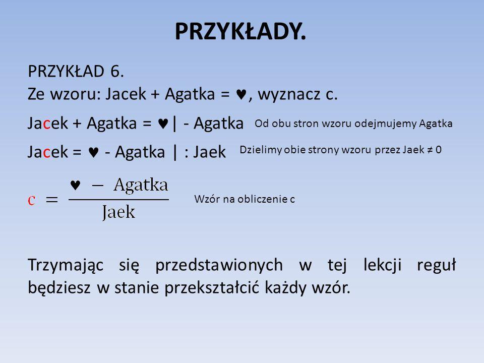 PRZYKŁADY. PRZYKŁAD 6. Ze wzoru: Jacek + Agatka =, wyznacz c.