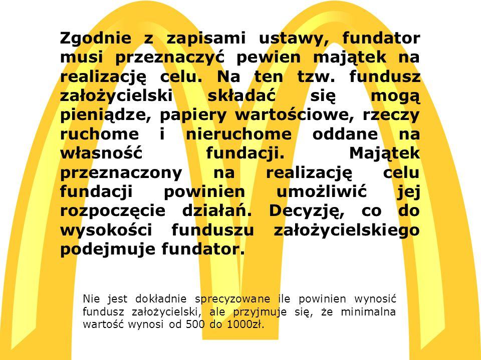  C:\Users\ADMIN\Desktop\McDonald s_logo[1].jpg C:\Users\ADMIN\Desktop\McDonald s_logo[1].jpg Zgodnie z zapisami ustawy, fundator musi przeznaczyć pewien majątek na realizację celu.