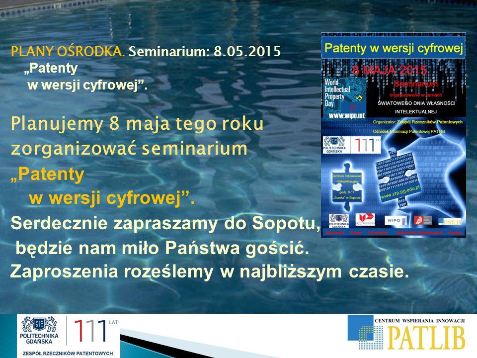 """PLANY OŚRODKA. Seminarium: 8.05.2015 """" Patenty w wersji cyfrowej"""". Planujemy 8 maja tego roku zorganizować seminarium """" Patenty w wersji cyfrowej"""". Se"""