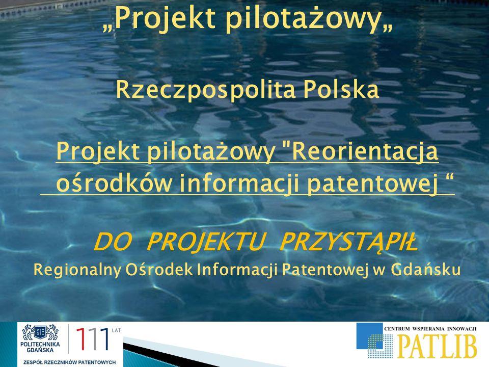 Projekt pilotażowy Reorientacja ośrodków informacji patentowej Rzeczpospolita Polska TŁO sieć europejskich centrów PATLIB  integralna część europejskiej infrastruktury informacji patentowej /ponad 330 ośrodki/ Podstawowe zadanie ośrodków: dostarczenie społeczeństwu informacji na temat patentów, a w wielu przypadkach również na temat praw własności intelektualnej.