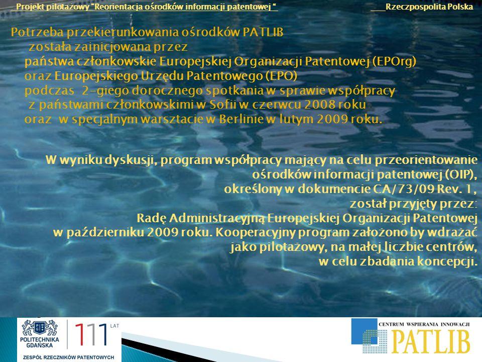 Projekt pilotażowy Reorientacja ośrodków informacji patentowej Rzeczpospolita Polska Uczestniczące państwa członkowskie: Czechy, Estonia, Finlandia, Francja, Włochy, Łotwa, Polska, Rumunia, Słowacja, Hiszpania, Turcja, Wielka Brytania.