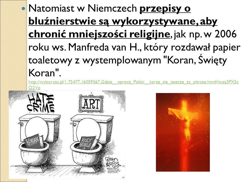 Natomiast w Niemczech przepisy o bluźnierstwie są wykorzystywane, aby chronić mniejszości religijne, jak np. w 2006 roku ws. Manfreda van H., który ro