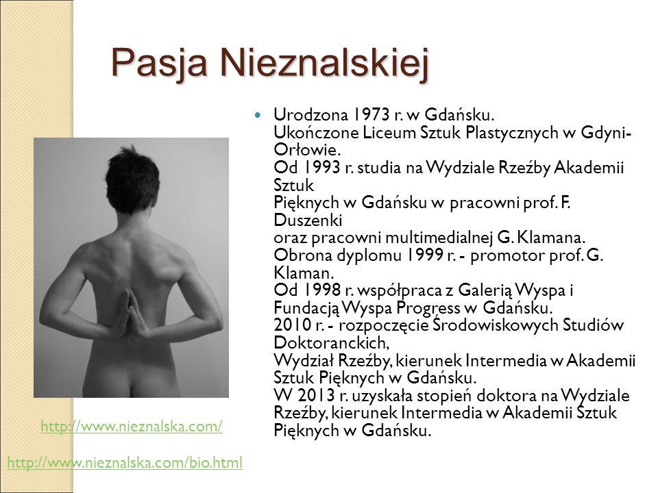 Pasja Nieznalskiej Urodzona 1973 r. w Gdańsku. Ukończone Liceum Sztuk Plastycznych w Gdyni- Orłowie. Od 1993 r. studia na Wydziale Rzeźby Akademii Szt