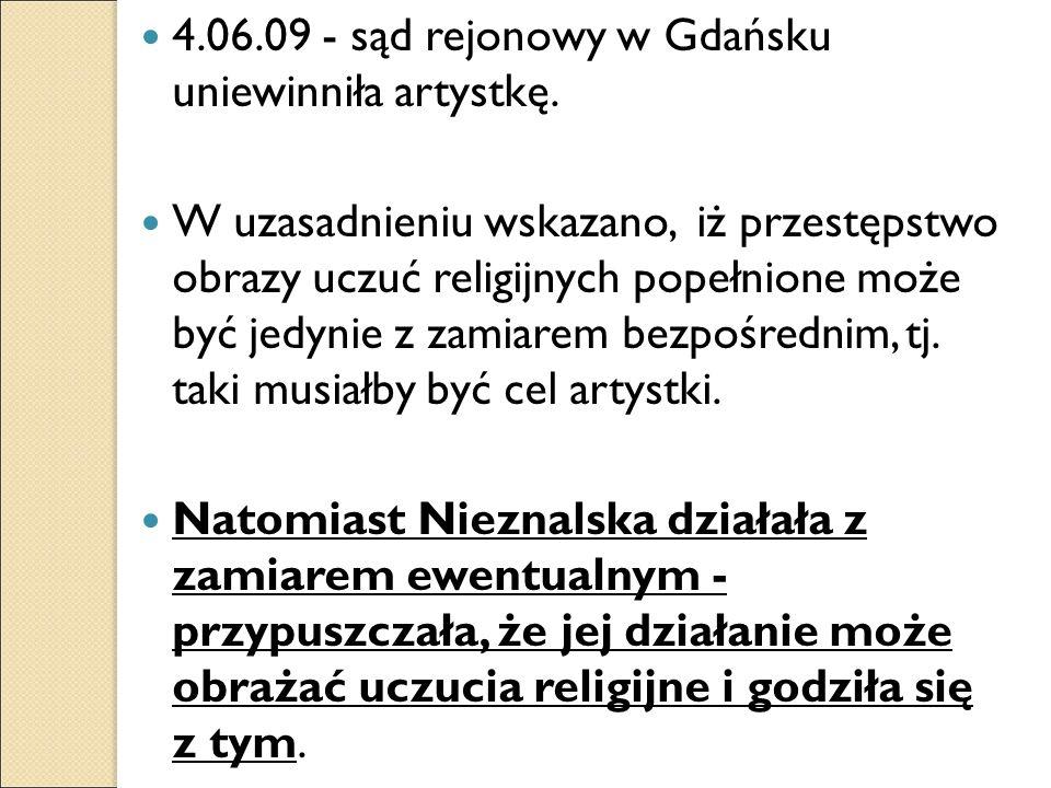 4.06.09 - sąd rejonowy w Gdańsku uniewinniła artystkę. W uzasadnieniu wskazano, iż przestępstwo obrazy uczuć religijnych popełnione może być jedynie z