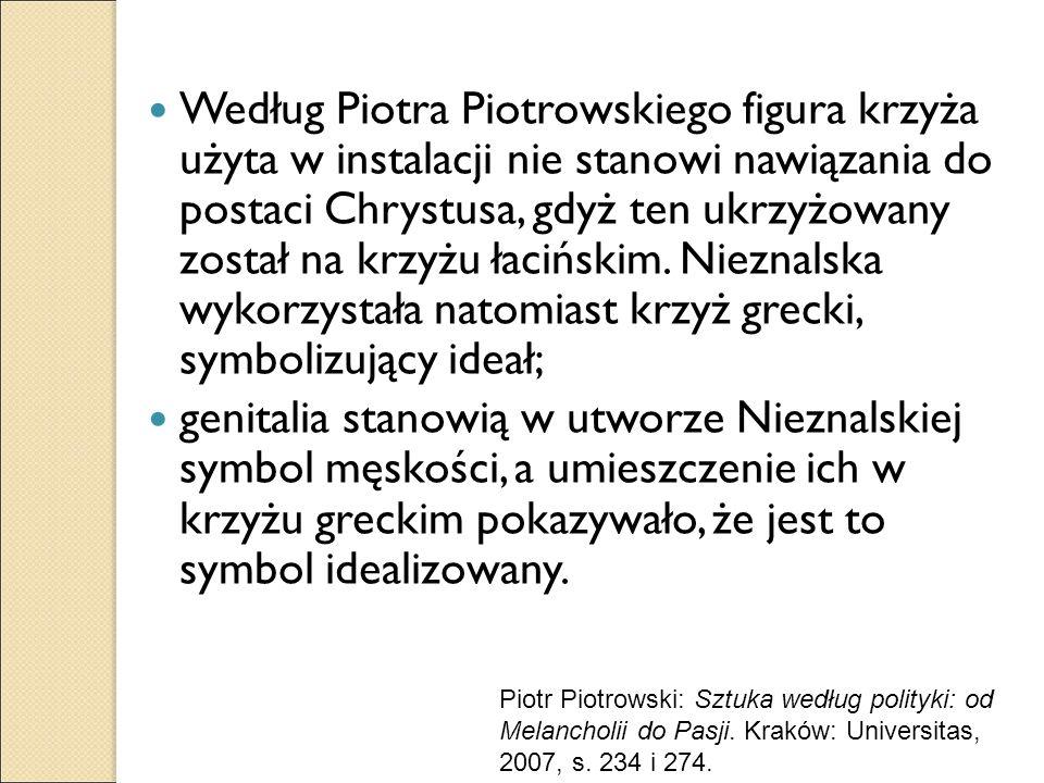 Według Piotra Piotrowskiego figura krzyża użyta w instalacji nie stanowi nawiązania do postaci Chrystusa, gdyż ten ukrzyżowany został na krzyżu łacińs