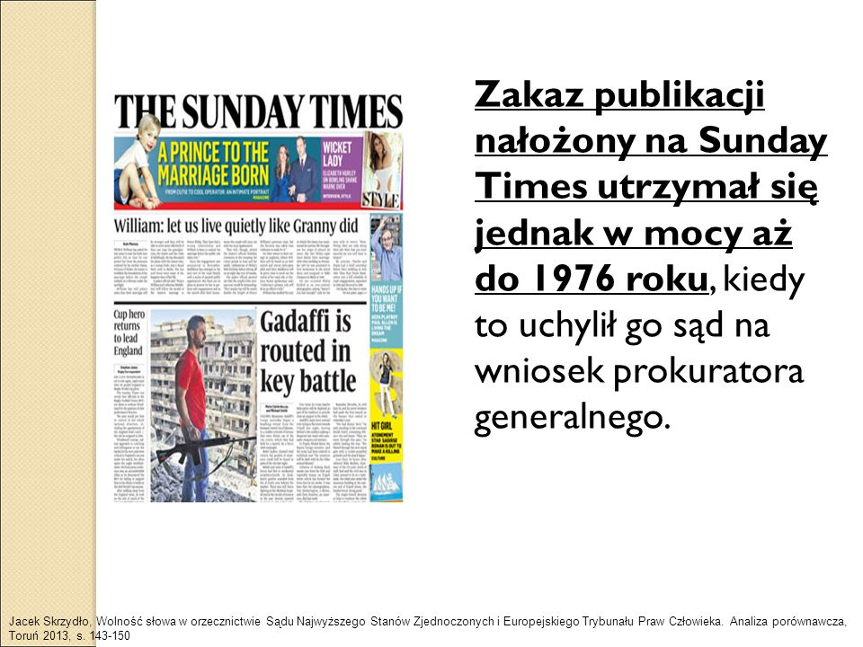 Zakaz publikacji nałożony na Sunday Times utrzymał się jednak w mocy aż do 1976 roku, kiedy to uchylił go sąd na wniosek prokuratora generalnego. Jace