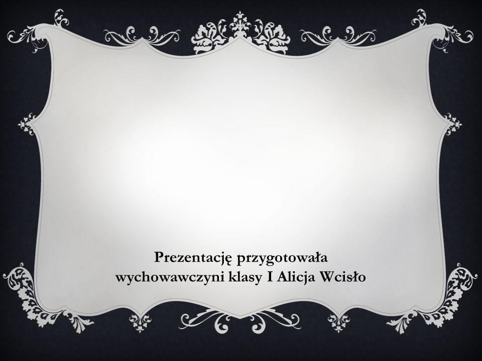 Prezentację przygotowała wychowawczyni klasy I Alicja Wcisło